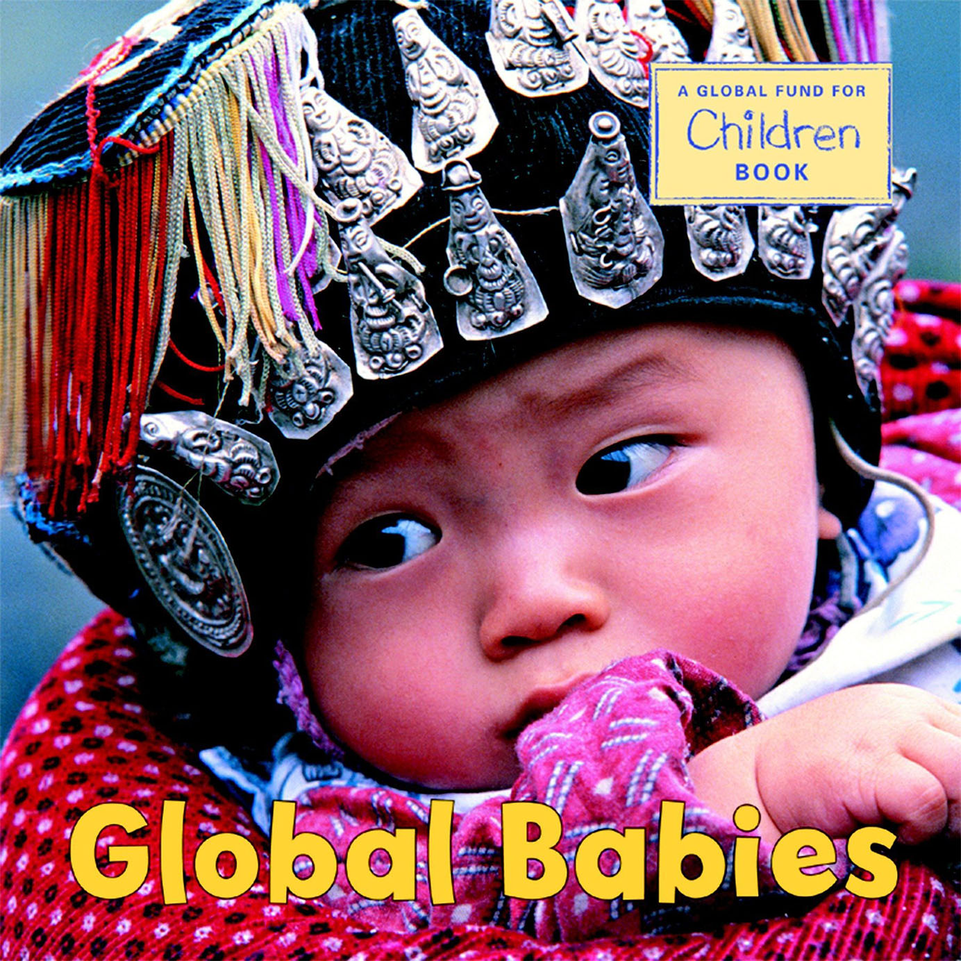 GLOBAL BABIES - THE GLOBAL FUND FOR CHILDREN (AUTHOR)