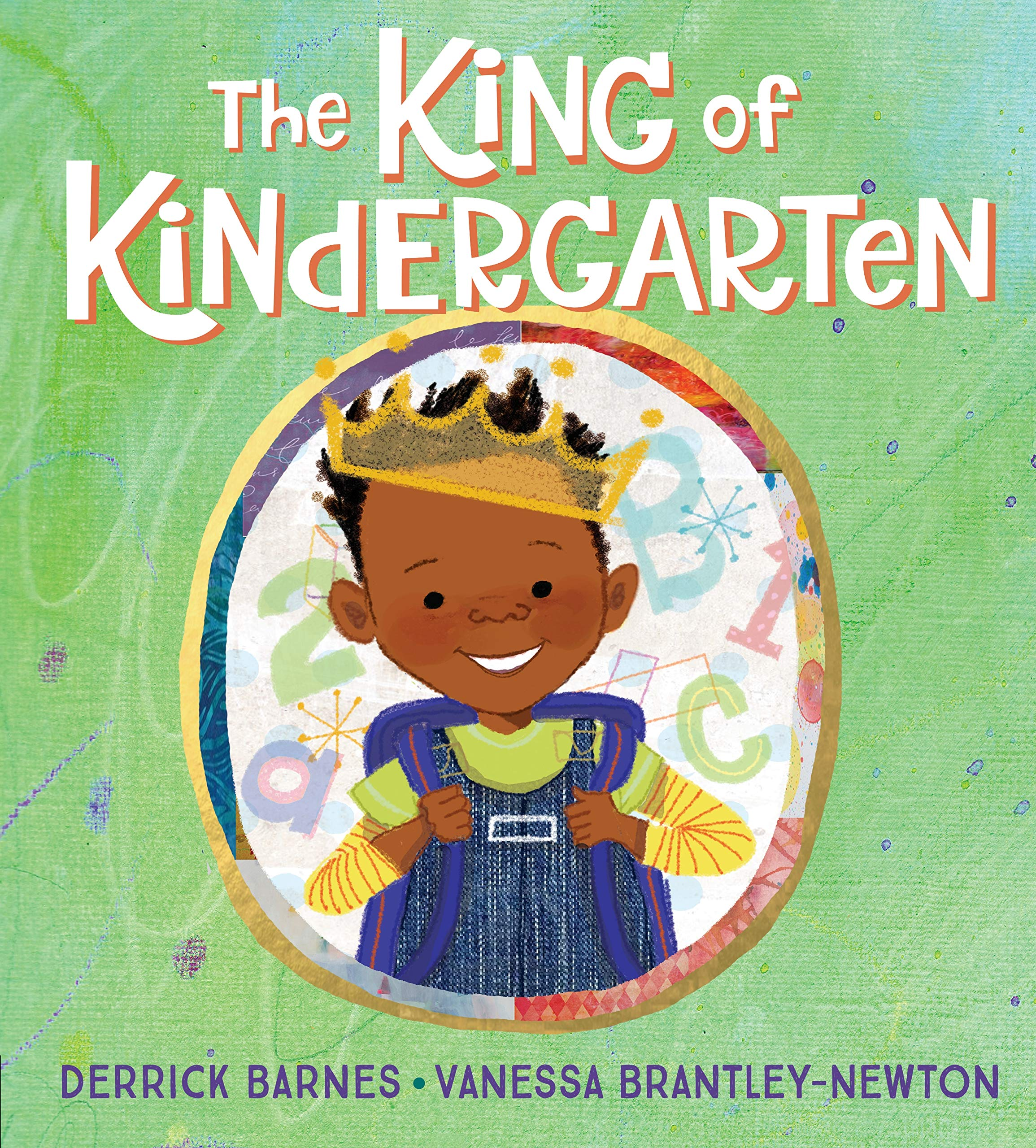 THE KING OF KINDERGARTEN Derrick Barnes