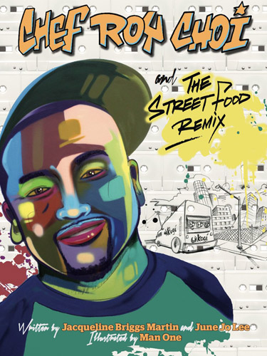 Chef Roy Choi and the Street Food Remix by Jaqueline Briggs Martin