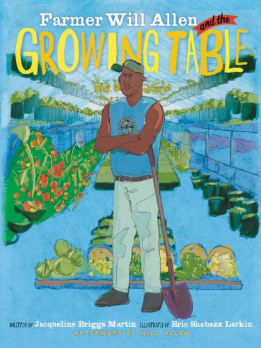 Farmer Will Allen and the Growing Table by Jaqueline Briggs Martin