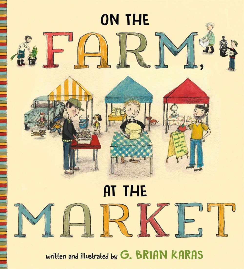 On the Farm, and at the Market by G. Brian Karas