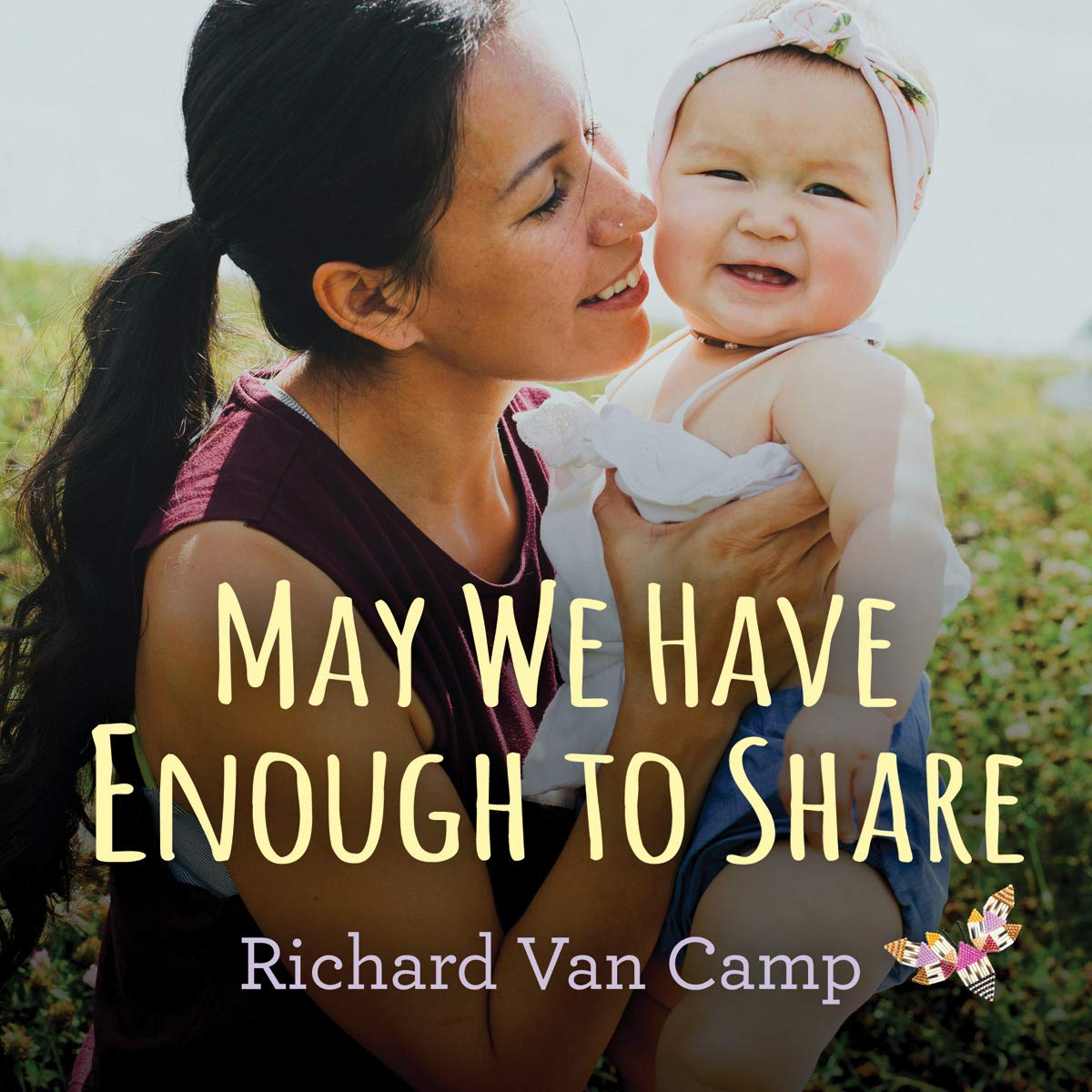 """Cover of """"May We Have Enough to Share"""" by Richard Van Camp"""